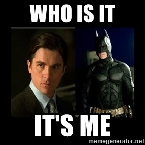 Batman's voice  - Who is it It's me