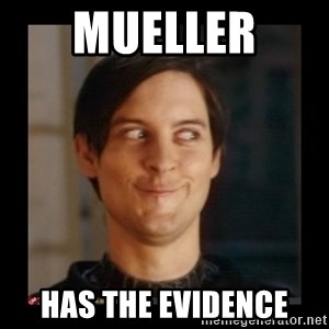 Tobey_Maguire - Mueller  has the evidence
