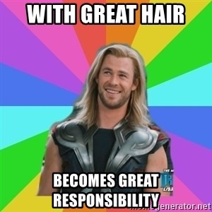 Overly Accepting Thor - With great hair  Becomes great responsibility