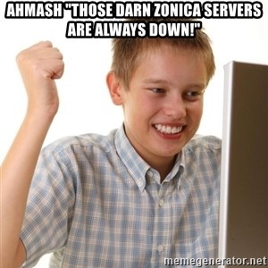 "Noob kid - Ahmash ""Those darn Zonica servers are always down!"""