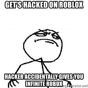 Fuck Yeah - get's hacked on roblox hacker accidentally gives you infinite robux
