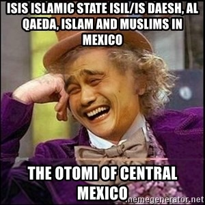 yaowonkaxd - ISIS Islamic State ISIL/IS Daesh, Al Qaeda, Islam and Muslims in Mexico The Otomi of Central Mexico