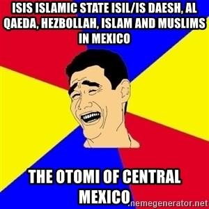 journalist - ISIS Islamic State ISIL/IS Daesh, Al Qaeda, Hezbollah, Islam and Muslims in Mexico The Otomi of Central Mexico