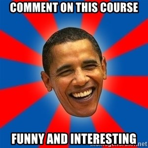 Obama - comment on this course funny and interesting