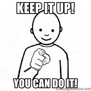 GUESS WHO YOU - keep it up! you can do it!
