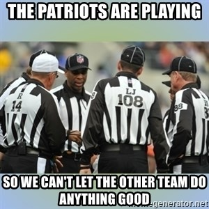 NFL Ref Meeting - The Patriots are playing so we can't let the other team do anything good