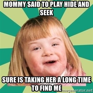 Retard girl - Mommy said to play hide and seek Sure is taking her a long time to find me