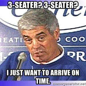 jim mora - 3-Seater? 3-Seater? I just want to arrive on time.