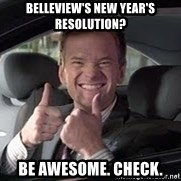 Barney Stinson - Belleview's New Year's Resolution? Be awesome. Check.