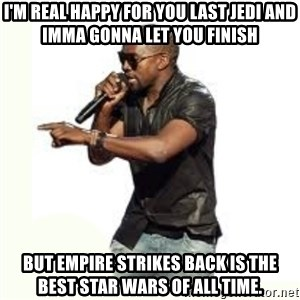 Imma Let you finish kanye west - I'm real happy for you last Jedi and imma gonna let you finish But empire strikes back is the best star wars of all time.