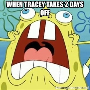 Enraged Spongebob - When Tracey takes 2 days off