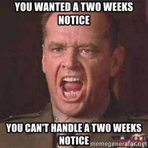 Jack Nicholson - You can't handle the truth! - YOU wanted a two weeks notice you can't handle a two weeks notice