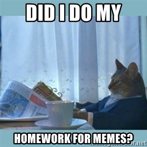 rich cat  - Did I do my  Homework for Memes?