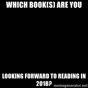 black background - Which book(s) are you looking forward to reading in 2018?