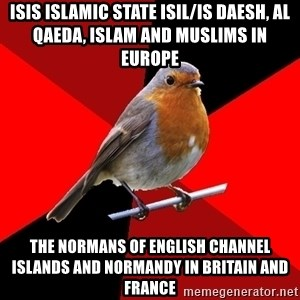 Retail Robin - ISIS Islamic State ISIL/IS Daesh, Al Qaeda, Islam and Muslims in Europe The Normans of English Channel Islands and Normandy in Britain and France