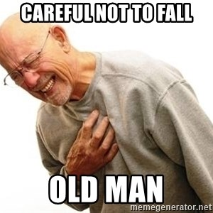 Old Man Heart Attack - Careful not to fall Old man