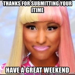 NICKI MINAJ - Thanks for submitting your itime  Have a great weekend