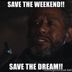 Saw Gerrera - Save the Weekend!! Save the dream!!