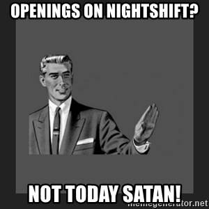 kill yourself guy blank - Openings on nightshift? Not today Satan!