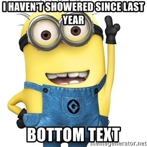 Despicable Me Minion - I haven't showered since last year Bottom text