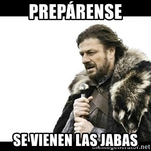 Winter is Coming - Prepárense Se vienen las jabas