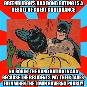 Batman Bitchslap - Greenburgh's AAA Bond rating is a result of great governance No Robin, The bond rating is AAA because the residents pay their taxes, even when the Town governs poorly!