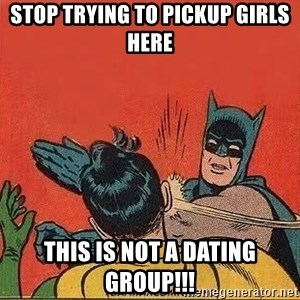 batman slap robin - Stop trying to pickup girls here This is not a dating group!!!