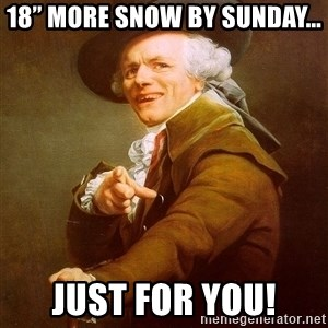 """Joseph Ducreux - 18"""" more snow by Sunday... Just for you!"""