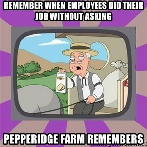 Pepperidge Farm Remembers FG - remember when employees did their job without asking Pepperidge Farm remembers