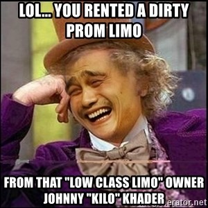 "yaowonkaxd - LOL... You Rented A Dirty Prom Limo  From That ""Low Class Limo"" Owner Johnny ""kilo"" Khader"