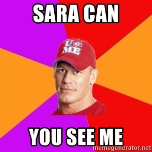 Hypocritical John Cena - Sara can you see me