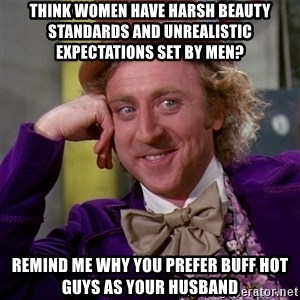 Willy Wonka - think women have harsh beauty standards and unrealistic expectations set by men? remind me why you prefer buff hot guys as your husband