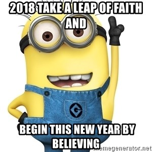 Despicable Me Minion - 2018 Take a leap of faith and  begin this new year by believing
