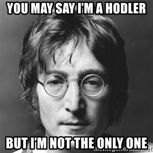 John Lennon - You may say I'm a hodler But I'm not the only one
