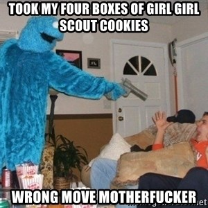Bad Ass Cookie Monster - Took my four boxes of girl Girl Scout cookies Wrong move motherfucker