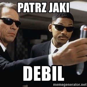 men in black - Patrz jaki debil
