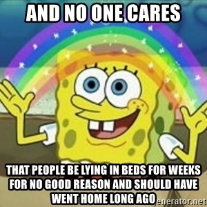 Bob esponja imaginacion - and no one cares that people be lying in beds for weeks for no good reason and should have went home long ago