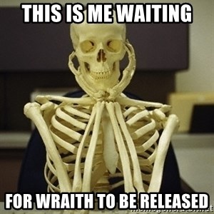 Skeleton waiting - This is me waiting For Wraith To Be Released