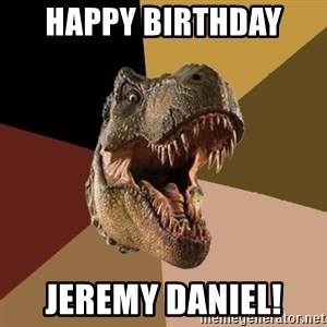 Raging T-rex - Happy Birthday  JEREMY DANIEL!