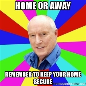 Alf Stewart - Home or Away Remember to keep your home secure