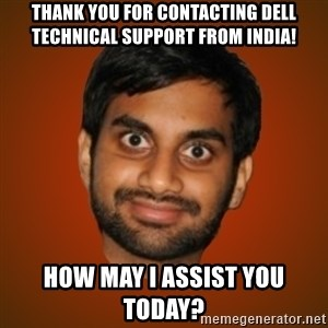 Generic Indian Guy - Thank you for contacting Dell technical support from India! How may I assist you today?