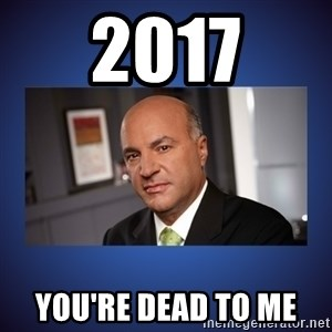 Kevin O'Leary - 2017 You're dead to me