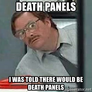 Milton's Red Stapler - Death Panels I was told there would be Death Panels