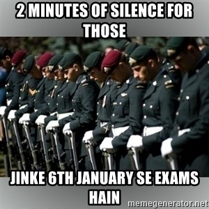 Moment Of Silence - 2 minutes of silence for those Jinke 6th January se exams hain