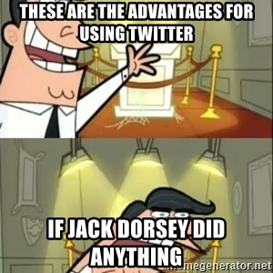 if i had one doubled - These are the advantages for using Twitter If Jack Dorsey did anything