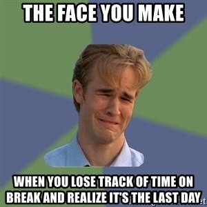 Sad Face Guy - The face you make When you lose track of time on break and realize it's the last day
