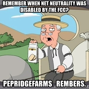 Family Guy Pepperidge Farm - Remember when Net neutrality was disabled by the Fcc? pepridgefarms   Rembers.