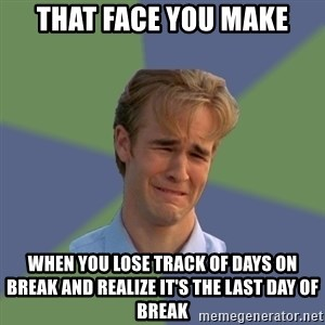 Sad Face Guy - That face you make When you lose track of days on break and realize it's the last day of break