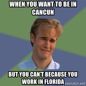 Sad Face Guy - When you want to be in Cancun  But you can't because you work in Florida