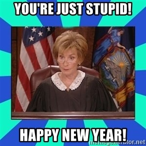 Judge Judy - You're just stupid! Happy New Year!
